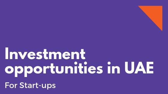 Investment opportunities in UAE – ForStart-ups